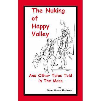 Nuking von Happy Valley und andere Geschichten erzählt in das Chaos von Henderson & James Glassco
