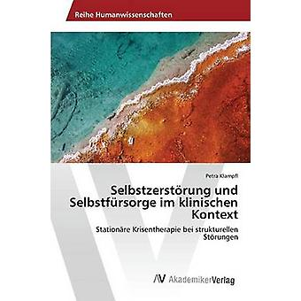 Selbstzerstrung und Selbstfrsorge im klinischen Kontext by Klampfl Petra