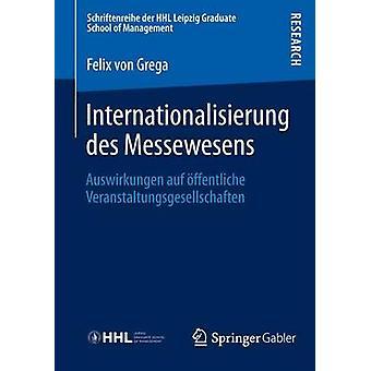 Internationalisierung des Messewesens  Auswirkungen auf ffentliche Veranstaltungsgesellschaften by von Grega & Felix