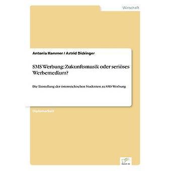 SMS Werbung Zukunftsmusik oder serises WerbemediumDie Einstellung der sterreichischen Studenten zu SMS Werbung de Hammer et Antonia