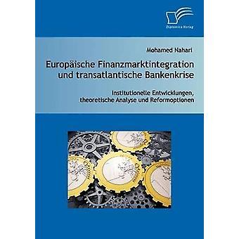 Europische Finanzmarktintegration und transatlantische Bankenkrise Institutionelle Entwicklungen theoretische Analyse und Reformoptionen by Nahari & Mohamed