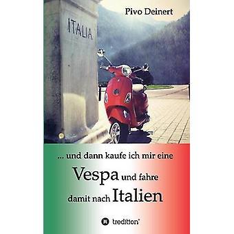 ... und dann kaufe ich mir eine Vespa und fahre damit nach Italien by Deinert & Pivo