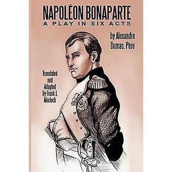 Napoleon Bonaparte - A Play in Six Acts by Alexandre Dumas - 978143445