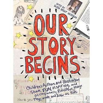 Our Story Begins - Your Favorite Authors and Illustrators Share Fun -