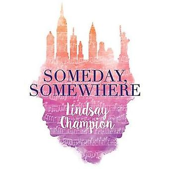 Someday - Somewhere by Lindsay Champion - 9781525300424 Book