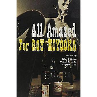 All Amazed - For Roy Kiyooka by John O'Brian - Naomi Sawada - Scott Wa