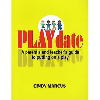 Playdate - A Parent's and Teacher's Guide to Putting on a Play by Cind