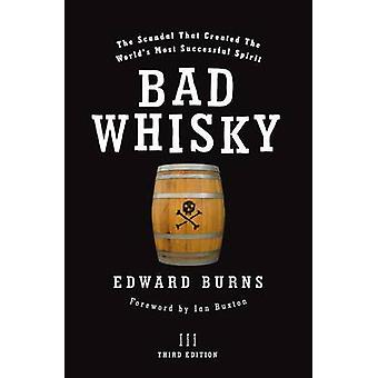 Bad Whisky - The Scandal That Created the World's Most Successful Spir