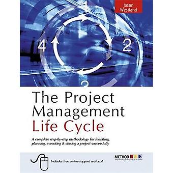 The Project Management Life Cycle A Complete StepByStep Methodology for Initiating Planning Executing  Closing a Project Successfully by Westland & Jason