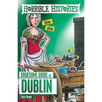 Horrible Histories Gruesome Guides Dublin by Terry Deary