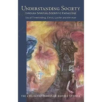 Understanding Society Through SpiritualScientific Knowledge Social Threefolding Christ Lucifer and Ahriman par Rudolf Steiner et Introduction par Matthew Barton