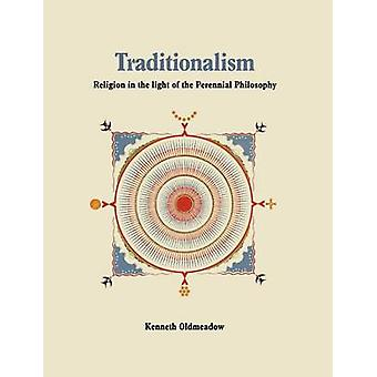 Traditionalism Religion in the light of the Perennial Philosophy by Oldmeadow & Kenneth