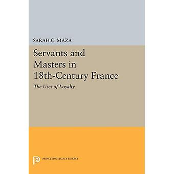 Servants and Masters in 18th-Century France - The Uses of Loyalty by S