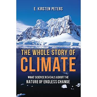 Whole Story of Climate by E Kirsten Peters