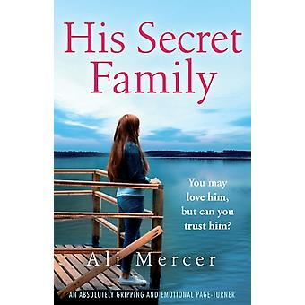 His Secret Family An absolutely emotional page turner by Mercer & Ali