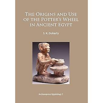 The Origins and Use of the Potter's Wheel in Ancient Egypt by Sarah D
