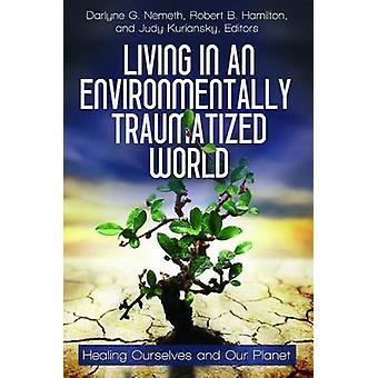 Lever i en miljømæssigt traumatiseret verden healing os selv og vores planet af Nemeth & Donald F.