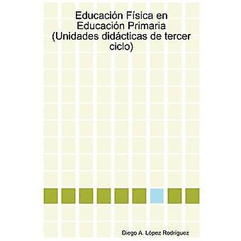 Educacin Fsica en Educacin Primaria Unidades didcticas de tercer ciclo von Lpez Rodrguez & Diego A.
