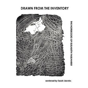 Drawn from the Inventory The Notebooks of Elisabeth Faulhaber by Jacobs & Sarah
