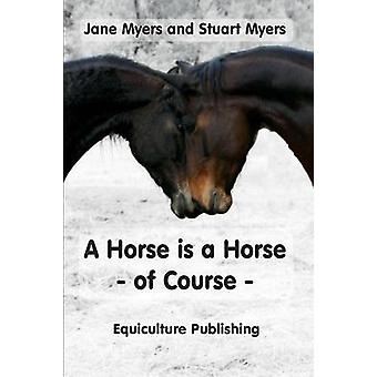 A Horse is a Horse  of Course A Guide to Equine Behaviour by Myers & Jane
