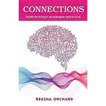 Connections Toolkit for living in an energetic field of love by Orchard & Regina