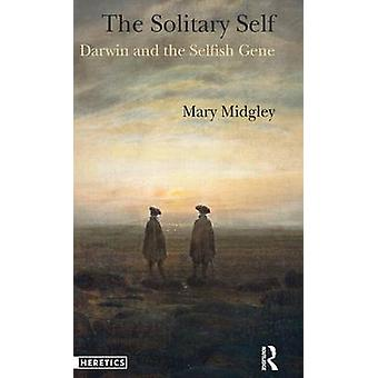 The Solitary Self  Darwin and the Selfish Gene by Midgley & Mary