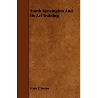 South Kensington and Its Art Training by Brown & Frank P.