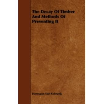 The Decay of Timber and Methods of Preventing It by Schrenk & Hermann Von