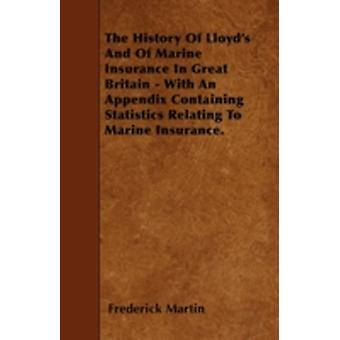 The History Of Lloyds And Of Marine Insurance In Great Britain  With An Appendix Containing Statistics Relating To Marine Insurance. by Martin & Frederick