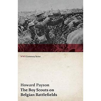 The Boy Scouts on Belgian Battlefields WWI Centenary Series by Payson & Howard