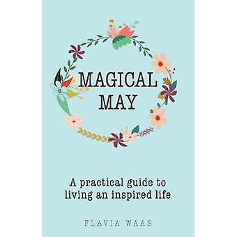 Magical May A practical guide to living an inspired life by Waas & Flavia