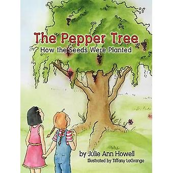 The Pepper Tree How the Seeds Were Planted by Howell & Julie Ann