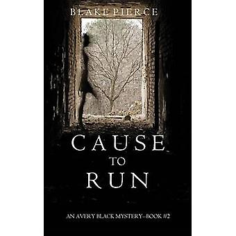 Cause to Run An Avery Black MysteryBook 2 by Pierce & Blake
