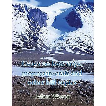 Essays on lone trips mountaincraft and other hill topics by Watson & Adam