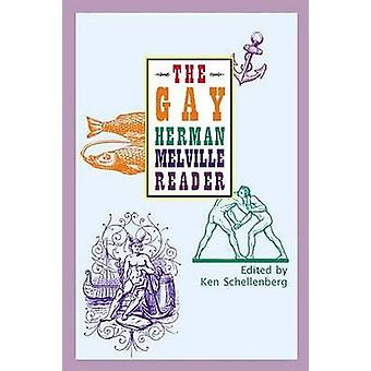 The Gay Herman Melville Reader by Schellenberg & Ken