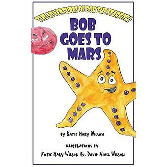 Bob Goes to Mars by Wilson & Katie Mary