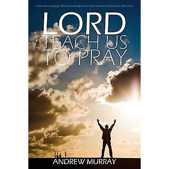 Lord Teach Us to Pray by Andrew Murray by Murray & Andrew