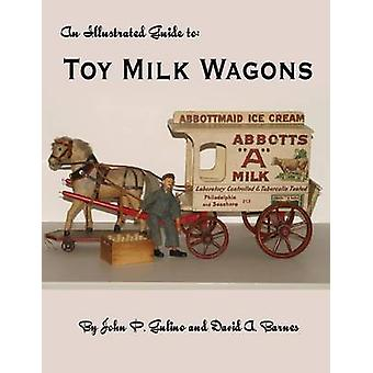 The Illustrated Guide to Toy Milk Wagons by Gulino & John