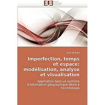 Imperfection Temps Et Espace Modelisation Analyse Et Visualisation by De Runz & Cyril