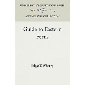 Guide to Eastern Ferns by Wherry & Edgar T.