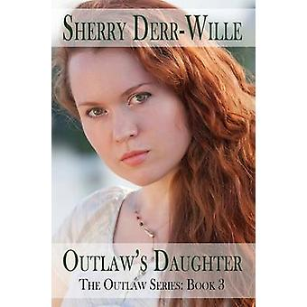 Outlaws Daughter by Derr Wille & Sherry