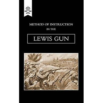 Method of Instruction In The Lewis Gun 1917 by Staff & The General