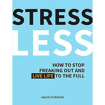 Meno - stress come fermare andando fuori di testa e vivere la vita di Ja