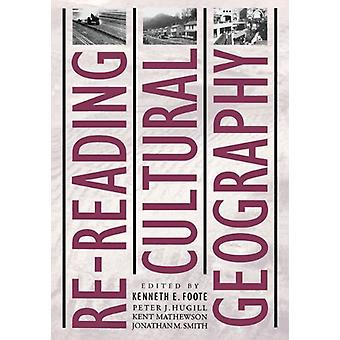 Re-reading Cultural Geography by Kenneth E. Foote - 9780292724846 Book