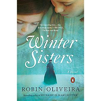Winter Sisters - A Novel by Robin Oliveira - 9780399564260 Book