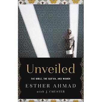 Unveiled - The Bible - The Qur'an - and Women by Esther Ahmad - 978073