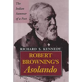 Robert Browning's  -Asolando - - The Indian Summer of a Poet by Richard