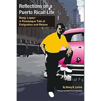 Reflections on a Puerto Rican Life - Benjy Lopez - A Picaresque Tale o