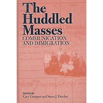 The Huddled Masses - Communication and Immigration by Gary Gumpert - S