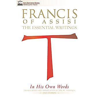 Francis of Assisi in His Own Words - Second Edition - The Essential Wr